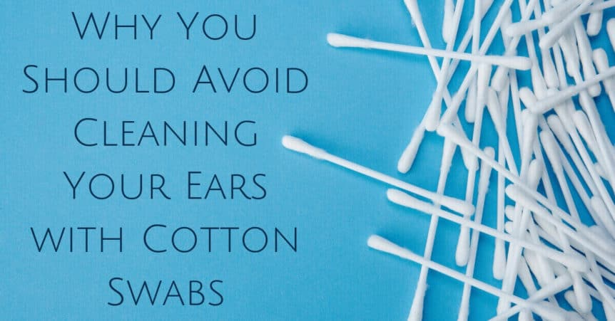 Why You Should Avoid Cleaning Your Ears with Cotton Swabs