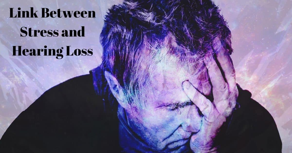Link Between Stress and Hearing Loss