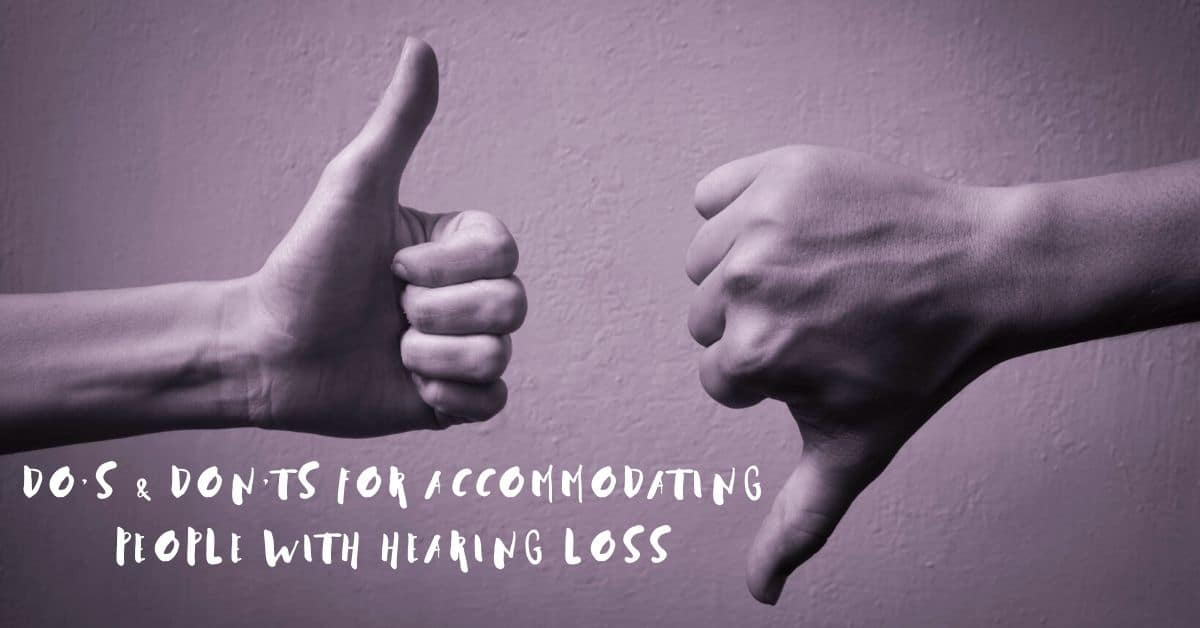 Do's & Don'ts for Accommodating People With Hearing Loss