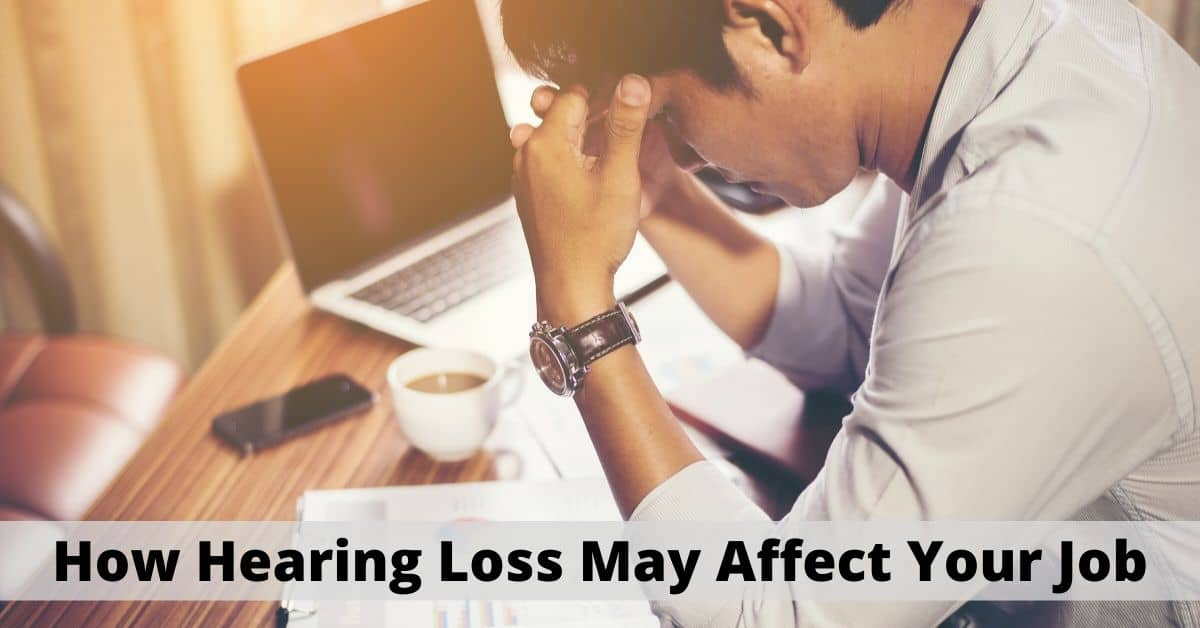 How Hearing Loss May Affect Your Job