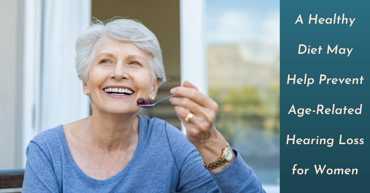 A Healthy Diet May Help Prevent Age-Related Hearing Loss for Women