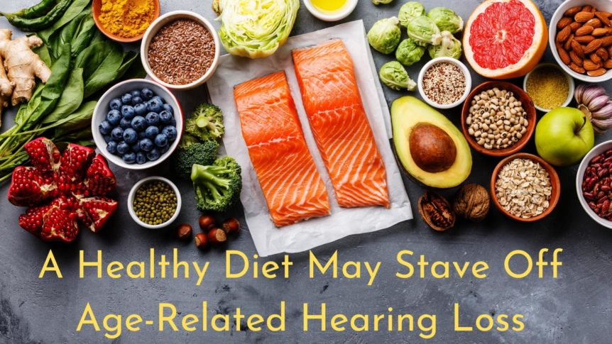 A Healthy Diet may Stave Off Age-related Hearing Loss