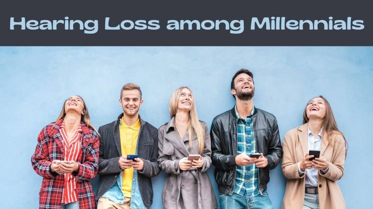 Hearing Loss among Millennials & Gen Z