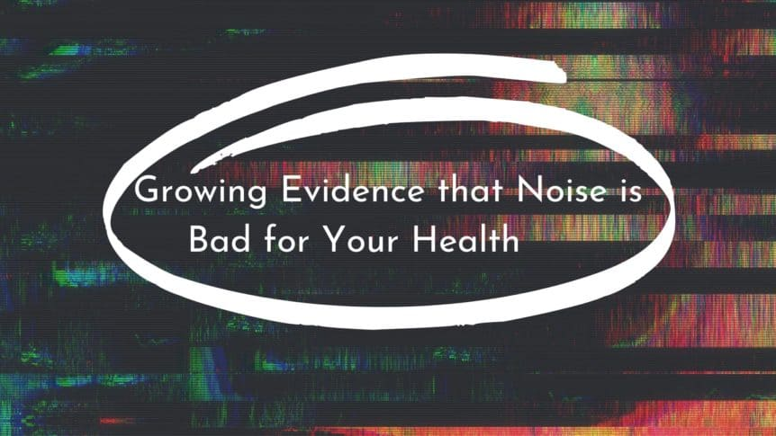 Growing Evidence that Noise is Bad for Your Health